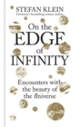On the Edge of Infinity : Encounters with the Beauty of the Universe - Book