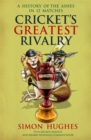 Cricket's Greatest Rivalry : A History of The Ashes in 12 Matches - Book