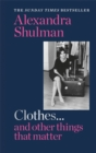 Clothes... and other things that matter : THE SUNDAY TIMES BESTSELLER A beguiling and revealing memoir from the former Editor of British Vogue - Book