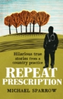 Repeat Prescription: Hilarious True Stories from a Country Practice - Book