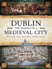 Dublin : The Making of a Medieval City - Book