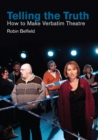 Telling the Truth : How to Make Verbatim Theatre - eBook