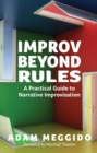 Improv Beyond Rules : A Practical Guide to Narrative Improvisation - eBook