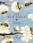 The Bee Bible : 50 Ways to Keep Bees Buzzing - Book