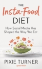The Insta-Food Diet : How Social Media has Shaped the Way We Eat - Book