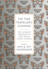 The Time Traveller's Almanac : The Ultimate Treasury of Time Travel Fiction - Brought to You from the Future - Book