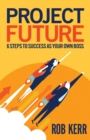 Project Future : 6 Steps to Success as Your Own Boss - eBook