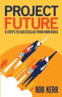 Project Future : 6 Steps to Success as Your Own Boss - Book