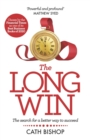 The Long Win : The search for a better way to succeed - eBook
