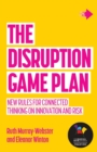The Disruption Game Plan : New rules for connected thinking on innovation and risk - Book