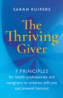 The Thriving Giver : 7 Principles for health professionals and caregivers to enhance self-care and prevent burnout - Book