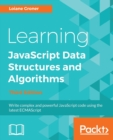 Learning JavaScript Data Structures and Algorithms : Write complex and powerful JavaScript code using the latest ECMAScript, 3rd Edition - Book