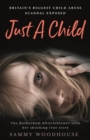 Just A Child : Britain's Biggest Child Abuse Scandal Exposed - Book