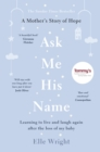 Ask Me His Name : Learning to live and laugh again after the loss of my baby - Book