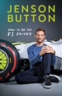 How To Be An F1 Driver : My Guide To Life In The Fast Lane - Book