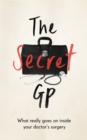 The Secret GP : What Really Goes On Inside Your Doctor's Surgery - Book