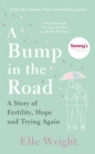 A Bump in the Road : A Story of Fertility, Hope and Trying Again - Book