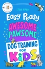 Easy Peasy Awesome Pawsome : Dog Training for Kids - Book
