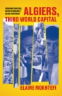 Algiers, Third World Capital : Freedom Fighters, Revolutionaries, Black Panthers - Book