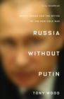 Russia Without Putin : Money, Power and the Myths of the New Cold War - Book