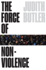 The Force of Nonviolence : The Ethical in the Political - Book