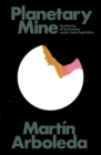 Planetary Mine : Territories of Extraction under Late Capitalism - Book