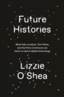 Future Histories : What Ada Lovelace, Tom Paine, and the Paris Commune Can Teach Us About Digital Technology - Book