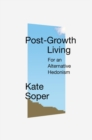 Post-Growth Living : For an Alternative Hedonism - Book