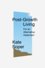 Post-Growth Living : For an Alternative Hedonism - eBook