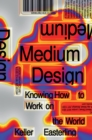 Medium Design : Knowing How to Work on the World - Book