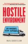Hostile Environment : How Immigrants Became Scapegoats - Book