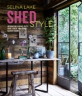 Shed Style : Decorating Cabins, Huts, Pods, Sheds & Other Garden Rooms - Book