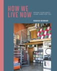 How We Live Now : Making Your Space Work Hard for You - Book
