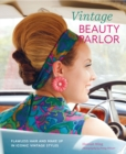 Vintage Beauty Parlor : Flawless Hair and Make-Up in Iconic Vintage Styles - Book