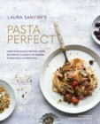 Pasta Perfect : Over 70 Delicious Recipes, from Authentic Classics to Modern & Healthful Alternatives - Book