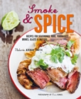 Smoke and Spice : Recipes for Seasonings, Rubs, Marinades, Brines, Glazes & Butters - Book