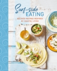 Surf-side Eating : Relaxed Recipes Inspired by Coastal Living - Book
