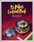 The Pikes Cocktail Book : Rock 'n' Roll Cocktails from One of the World's Most Iconic Hotels - Book