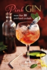 Pink Gin : More Than 30 Pink-Hued Cocktails - Book