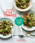 Healthy Little Tummies : Plant-Based Food for the Whole Family - Book