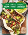 The Really Hungry Vegan Student Cookbook : Over 65 Plant-Based Recipes for Eating Well on a Budget - Book