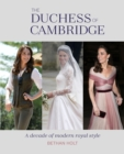 The Duchess of Cambridge : A Decade of Modern Royal Style - Book