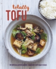 Totally Tofu : 75 Delicious Protein-Packed Vegetarian and Vegan Recipes - Book