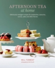 Afternoon Tea At Home : Deliciously Indulgent Recipes for Sandwiches, Savouries, Scones, Cakes and Other Fancies - Book