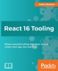 React 16 Tooling : Master essential cutting-edge tools, such as create-react-app, Jest, and Flow - Book