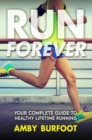 Run Forever : Your Complete Guide to Healthy Lifetime Running - eBook