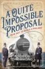A Quite Impossible Proposal : How Not to Build a Railway - eBook