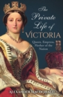 The Private Life of Victoria : Queen, Empress, Mother of the Nation - eBook