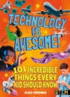 Technology Is Awesome! : 101 Incredible Things Every Kid Should Know - Book