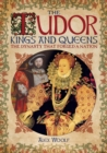 The Tudor Kings and Queens : The Dynasty that Forged a Nation - Book
